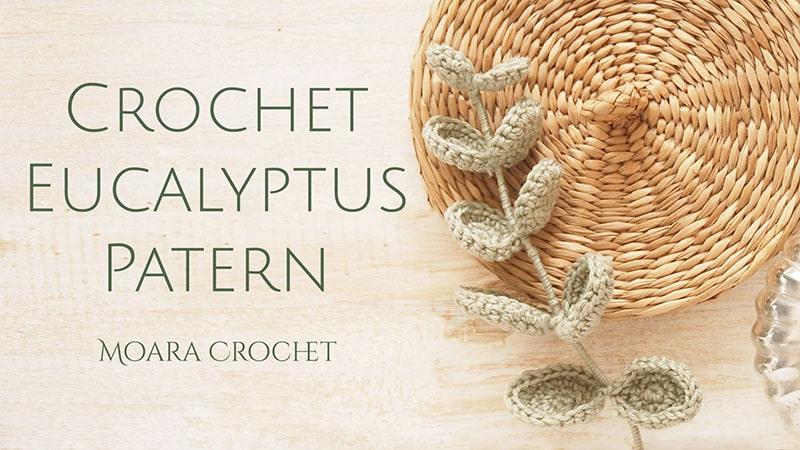 Crochet Eucalyptus Pattern - Moara Crochet