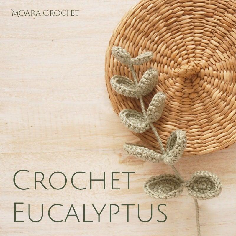 Eucalpytus Crochet Pattern - Moara Crochet